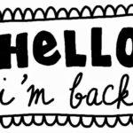 HELLO. I'm back…
