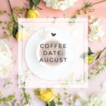 Coffee Date: August